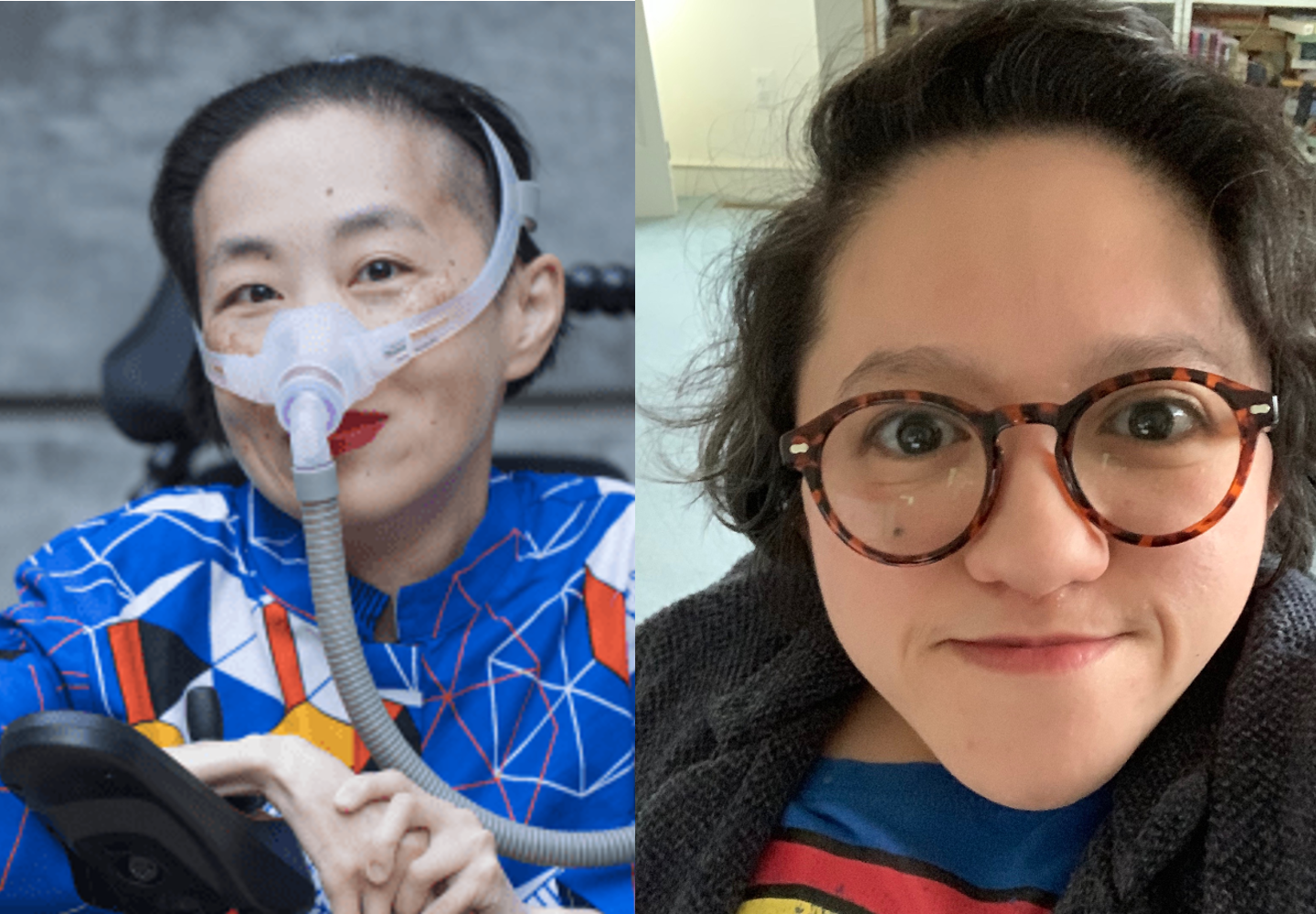 Headshots of Alice Wong and Sandy Ho. Alice is an Asian American woman in a power chair. She is wearing a blue shirt with a geometric pattern with orange, black, white, and yellow lines and cubes. She is wearing a mask over her nose attached to a gray tube and bright red lip color. She is smiling at the camera. Sandy is an Asian American disabled woman with dark wavy shoulder length hair, wearing tortoise shell glasses, a dark blazer and a blue shirt.